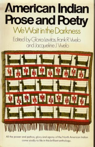 American Indian Prose and Poetry: We Wait in the Darkness