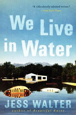 We Live in Water (2013) - Jess Walter