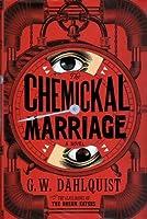 The Chemickal Marriage. Gordon Dahlquist