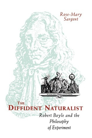 The-Diffident-Naturalist-Robert-Boyle-and-the-Philosophy-of-Experiment