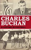 Charles Buchan: A Lifetime in Football