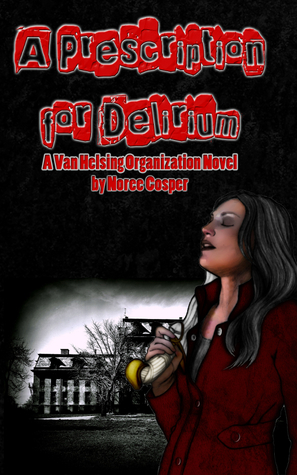 A Prescription for Delirium (Van Helsing Organization, #1)