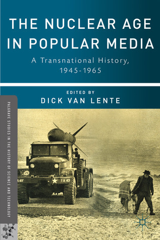 The Nuclear Age in Popular Media A Transnational History, 1945-1965
