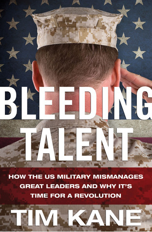 Bleeding Talent How the US Military Mismanages Great Leaders and Why It 39 s Time for a Revolution