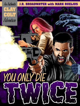 You Only Die Twice (An Authentic Clay Colt Adventure, #1)