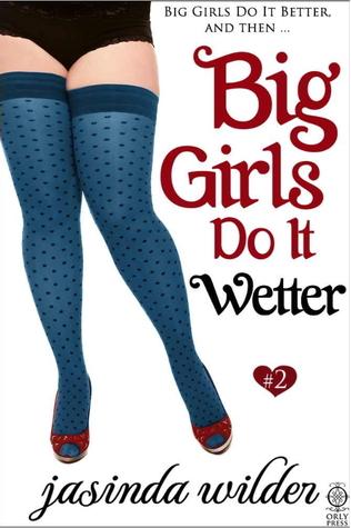 Big Girls Do It Wetter (Big Girls Do It, #2)
