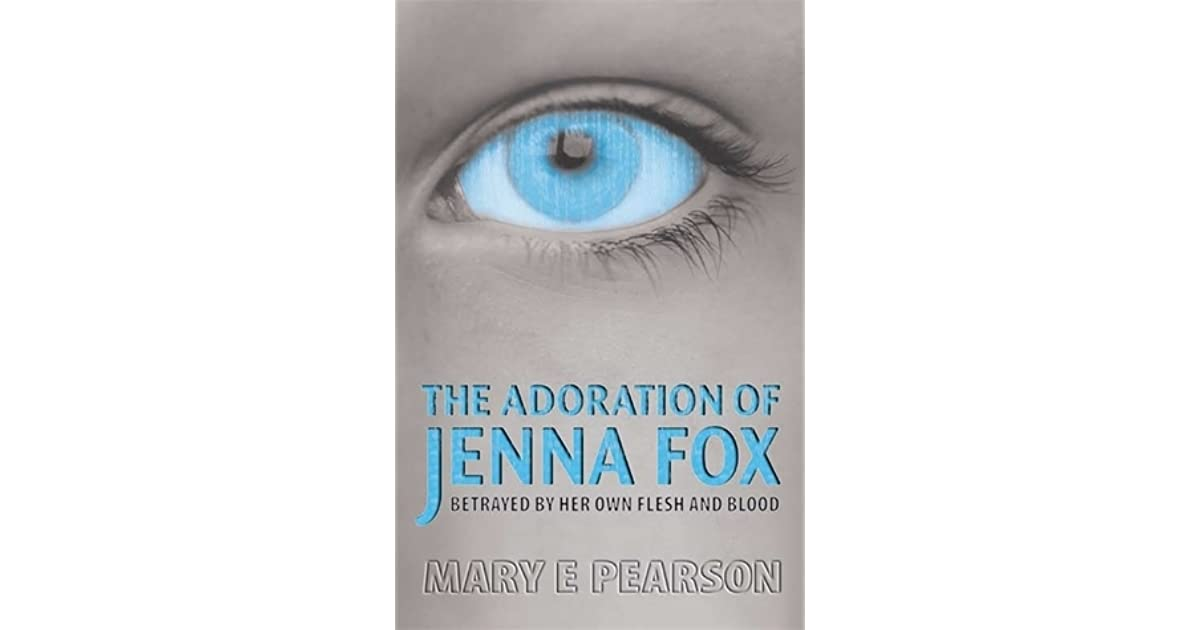 adoration of jenna fox essay As you read the adoration of jenna fox, think about the following question: how does jenna's character development reflect her growing personal.