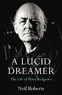 A Lucid Dreamer: The Life of Peter Redgrove