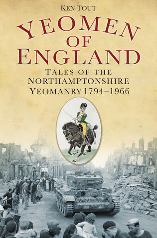 Yeomen of England Tales of the Northamptonshire Yeomanry 1794-1966