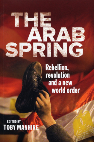 The Arab Spring: Rebellion, Revolution and a New World Order