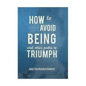 How To Avoid Being And Other Paths to Triumph