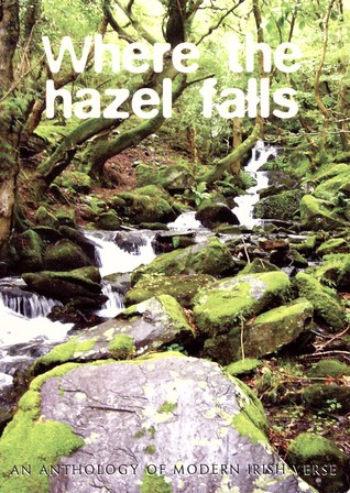 Where The Hazel Falls: An Anthology Of Modern Irish Verse