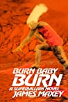 Burn Baby Burn: A Supervillain Novel