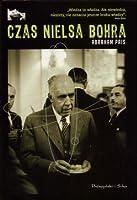Czas Nielsa Bohra. W fizyce, filozofii i polityce