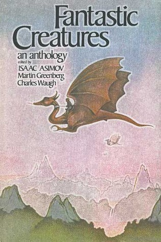 Fantastic Creatures: An Anthology of Fantasy and Science Fiction
