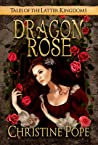 Dragon Rose (Tales of the Latter Kingdoms, #1)