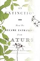 On Extinction: How We Became Estranged from Nature