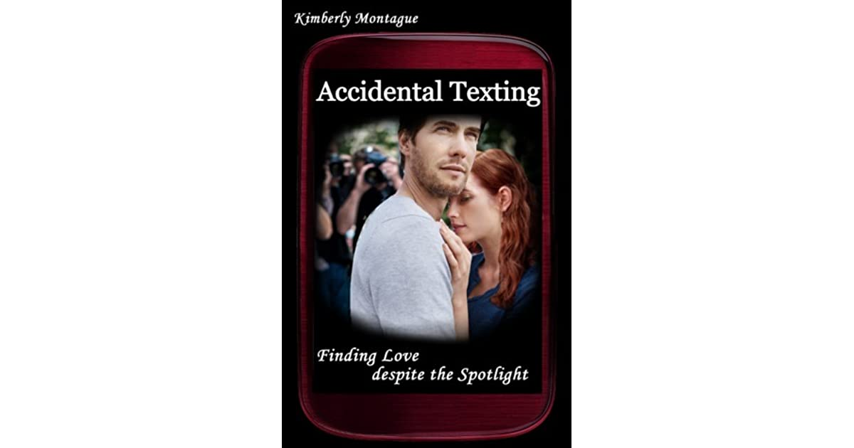 Accidental Texting: Finding Love Despite the Spotlight by Kimberly
