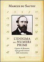 L'enigma dei numeri primi. L'ipotesi di Riemann, il più grande mistero della matematica
