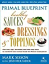 Primal Blueprint: Healthy Sauces Dressings and Toppings