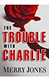 The Trouble With Charlie (Elle Harrison Thriller, #1)