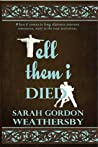Tell Them I Died by Sarah Gordon Weathersby