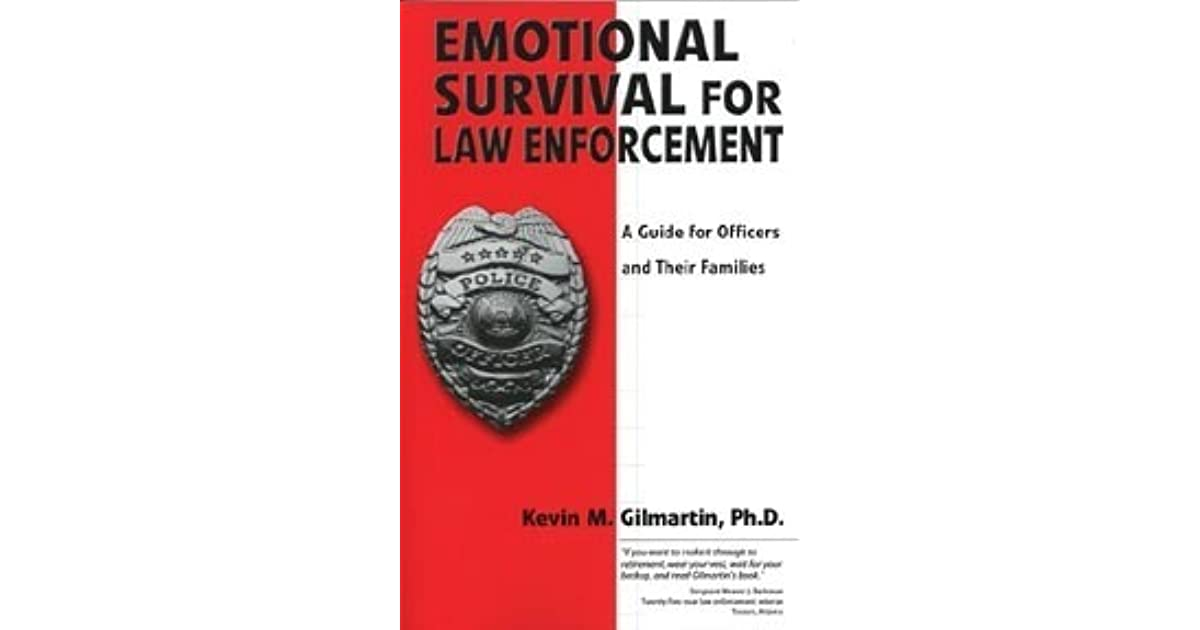 summary of emotional survival for law enforcement Emotional survival for law enforcement 1031 words | 5 pages that if law enforcement officers are going to survive emotionally through their day to day lives as officers as well as off duty citizens they must find.