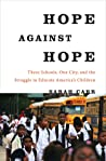 Hope Against Hope: Three Schools, One City, and the Struggle to Educate America's Children ebook download free
