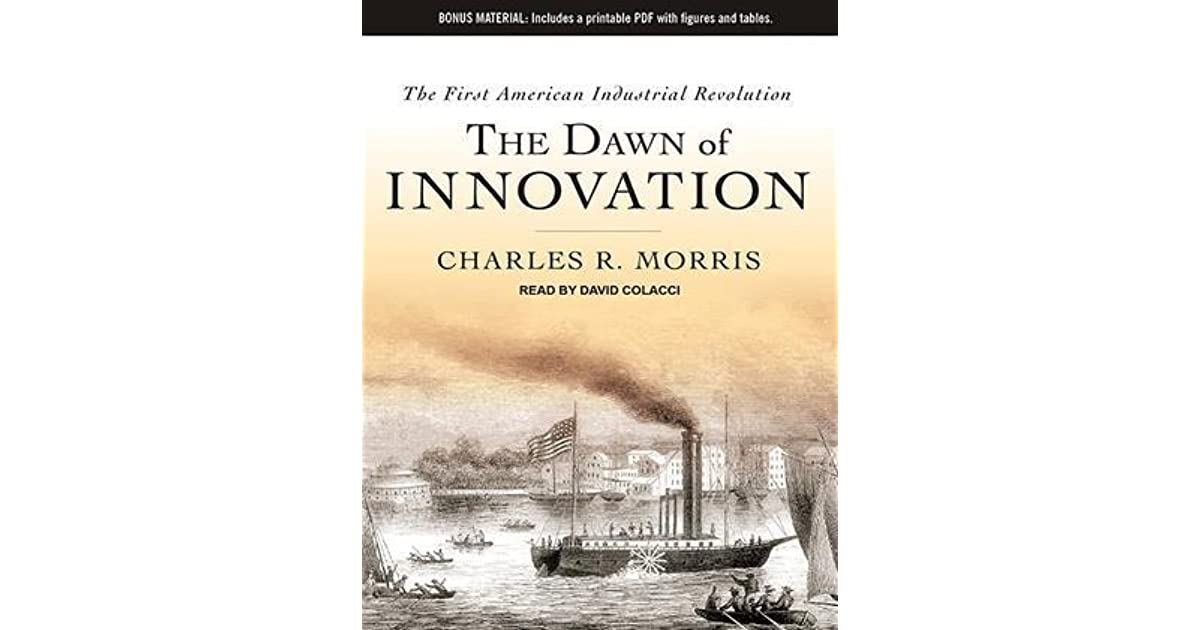 The dawn of innovation the first american industrial revolution by the dawn of innovation the first american industrial revolution by charles r morris fandeluxe Images