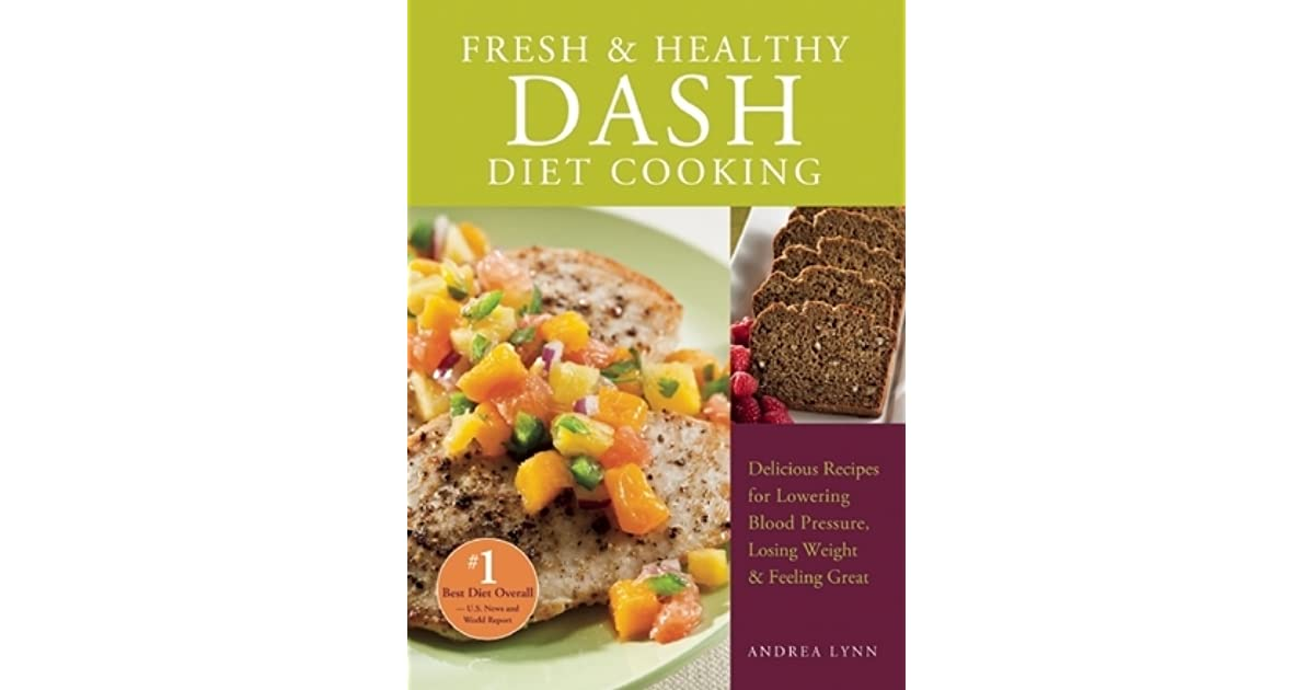 Fresh and healthy dash diet cooking 101 delicious recipes for fresh and healthy dash diet cooking 101 delicious recipes for lowering blood pressure losing weight and feeling great by andrea lynn forumfinder Gallery