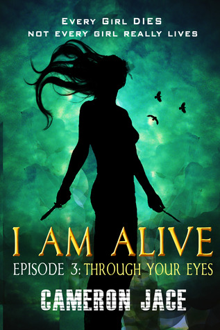 Through Your Eyes ( I Am Alive book 1 Episode #3 )