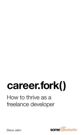 career.fork() How To Thrive As A Freelance Developer by Steve Jalim