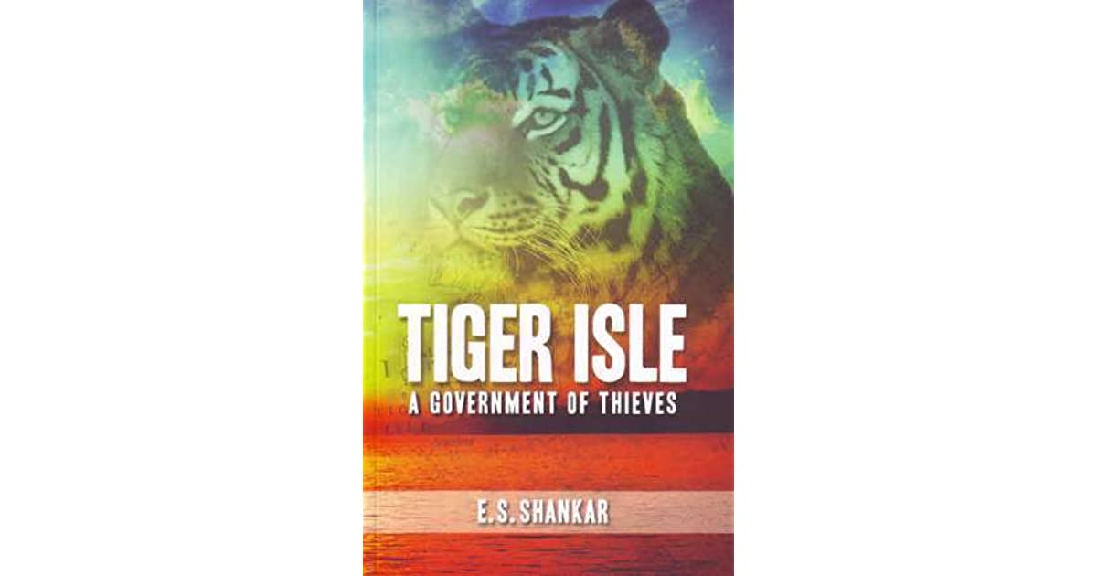 Tiger Isle: A Government of Thieves by E S  Shankar