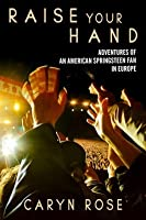 Raise Your Hand: Adventures of an American Springsteen Fan