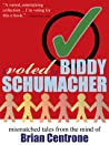 I Voted for Biddy Schumacher: Mismatched Tales from the Mind of Brian Centrone