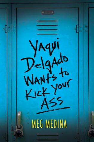 "Book cover of ""Yaqui Delgado Wants to Kick Your Ass"" by Meg Medina"