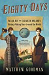 Matthew Goodman: Eighty Days: Nellie Bly and Elizabeth Bisland's History-Making Race Around the World