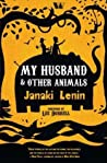 My Husband and Other Animals by Janaki Lenin