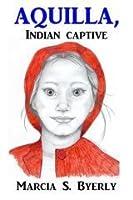 Aquilla, Indian Captive