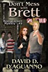 Don't Mess with Brett by David D. D'Aguanno