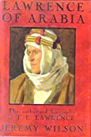 Lawrence Of Arabia: The authorised biography of T.E. Lawrence