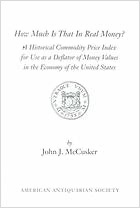 How Much Is That In Real Money?: A Historical Commodity Price Index For Use As A Deflator Of Money Values In The Economy Of The United States