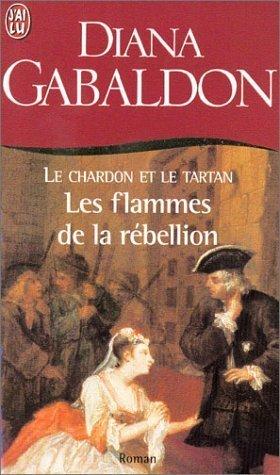 Les flammes de la rébellion (Le chardon et le tartan, #4)