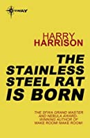 A Stainless Steel Rat is Born (Stainless Steel Rat, #1)
