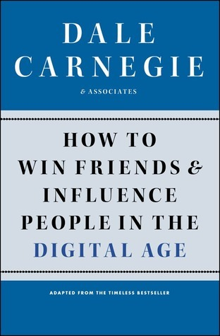 How to Win Friends and Influence People in the Digital Age by Dale Carnegie and Associates