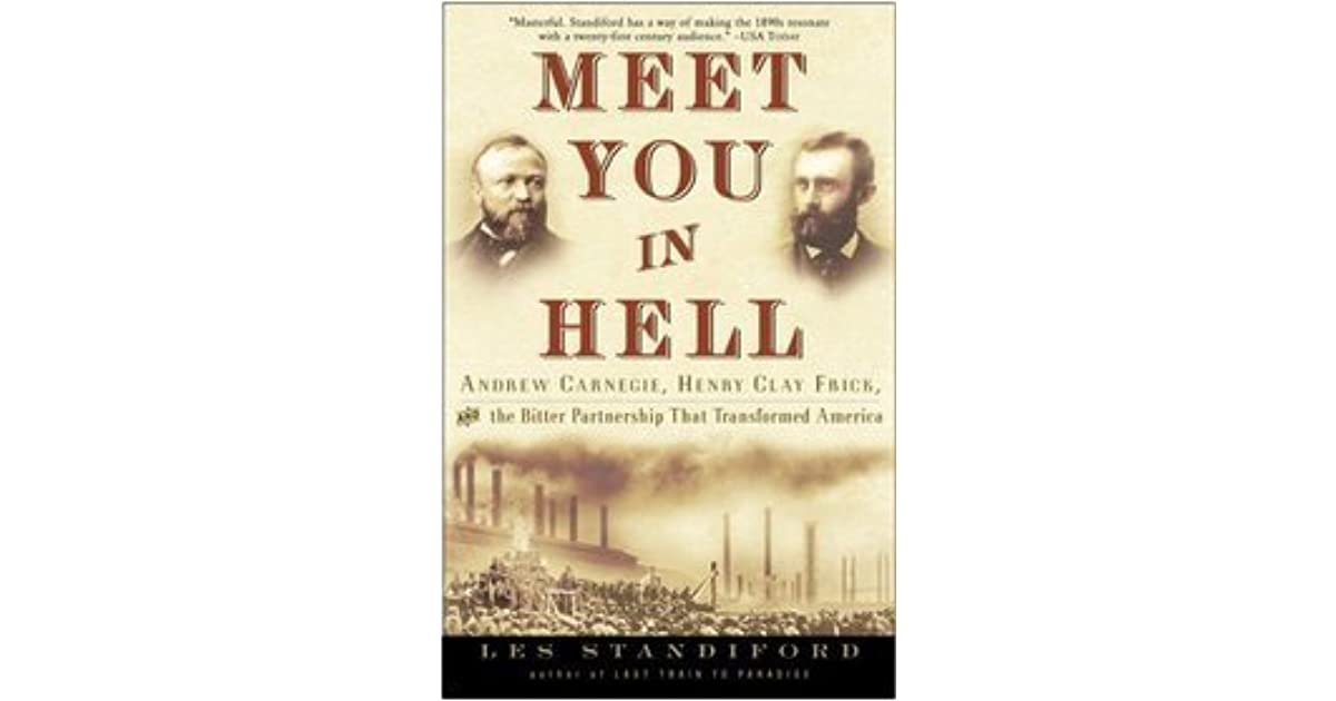 meet you in hell andrew carnegie henry clay frick and the bitter partnership that transformed america