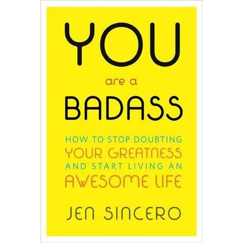 You Are a Badass How to Stop Doubting Your Greatness and