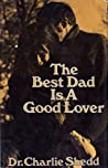 The Best Dad is a Good Lover by Charlie W. Shedd