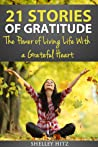 21 Stories of Gratitude: The Power of Living Life With a Grateful Heart