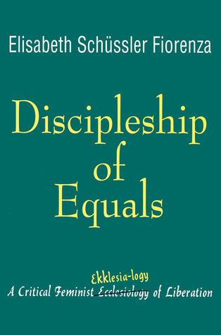 Discipleship of Equals: A Critical Feminist Ekklesia-logy of Liberation